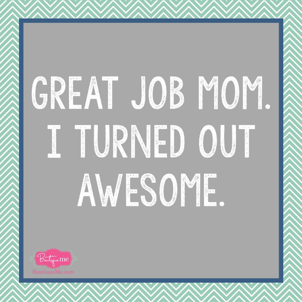 Mother's Day Meme | I turned out awesome