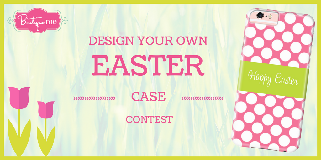 Contest Announcement – Design Your Own Easter Case